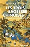Les Trois sagesses chinoises - Taoïsme, confucianisme, bouddhisme - Format Kindle - 7,49 €