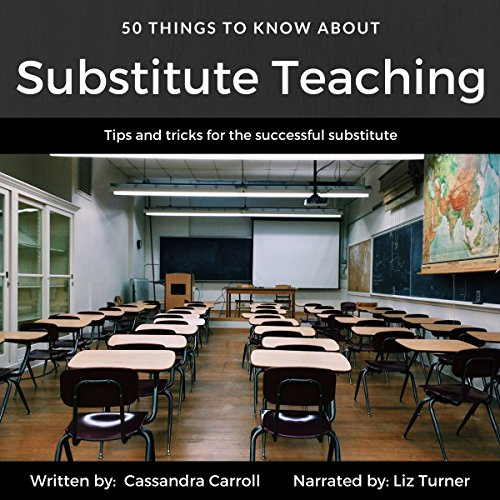50 Things to Know About Substitute Teaching     Tips and Tricks for the Successful Substitute              By:                                                                                                                                 50 Things To Know,                                                                                        Cassandra Carroll                               Narrated by:                                                                                                                                 Liz Turner                      Length: 27 mins     3 ratings     Overall 4.3