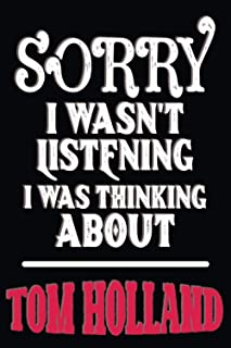 sorry i wasn't listening i was thinking about Tom Holland: all Tom Holland fans perfect gift Journal Diary Notebook