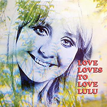 Love Loves To Love Lulu