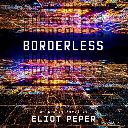 Borderless     An Analog Novel, Book 2              By:                                                                                                                                 Eliot Peper                               Narrated by:                                                                                                                                 Sarah Zimmerman                      Length: 8 hrs and 35 mins     37 ratings     Overall 4.3