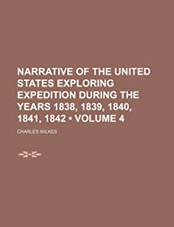 Narrative of the United States Exploring Expedition During the Years 1838, 1839, 1840, 1841, 1842 (Volume 4)