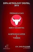 Rohini Nakshatra - Vrishaba Rasi: 2019 Auspicious Dates and Timings by Dipa Astrology (Dipa Astrology Digital Book 202)