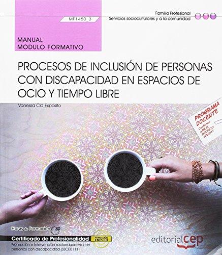 Manual. Procesos de inclusión de personas con discapacidad en espacios de ocio y tiempo libre (MF1450_3). Certificados de profesionalidad. Promoción e ... con personas con discapacidad (SSCE0111)