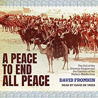 A Peace to End All Peace     The Fall of the Ottoman Empire and the Creation of the Modern Middle East              By:                                                                                                                                 David Fromkin                               Narrated by:                                                                                                                                 David de Vries                      Length: 23 hrs and 15 mins     35 ratings     Overall 4.7