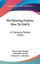 The Housing Famine, How To End It: A Triangular Debate (1920)