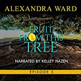 Fruit from This Tree, Episode 5