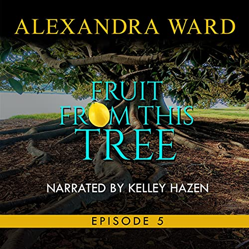 Fruit from This Tree, Episode 5 Audiobook By Alexandra Ward cover art