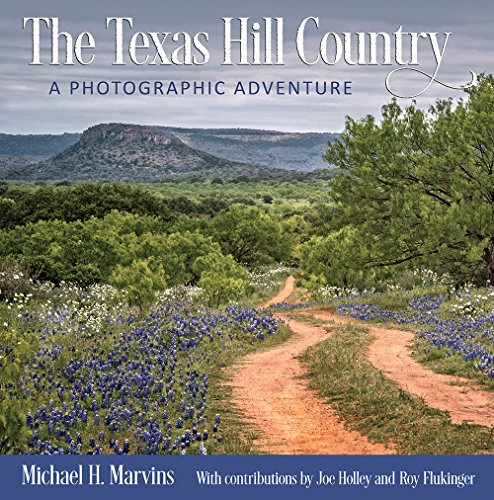 The Texas Hill Country: A Photographic Adventure (Volume 11) (Charles and Elizabeth Prothro Texas Photography Series)