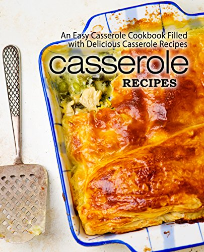 Casserole Recipes: An Easy Casserole Cookbook Filled with Delicious Casserole Recipes by [BookSumo Press]