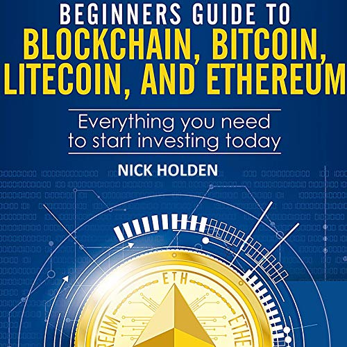 Beginners Guide to Blockchain, Bitcoin, Litecoin, and Ethereum: Everything You Need to Start Investing Today audiobook cover art