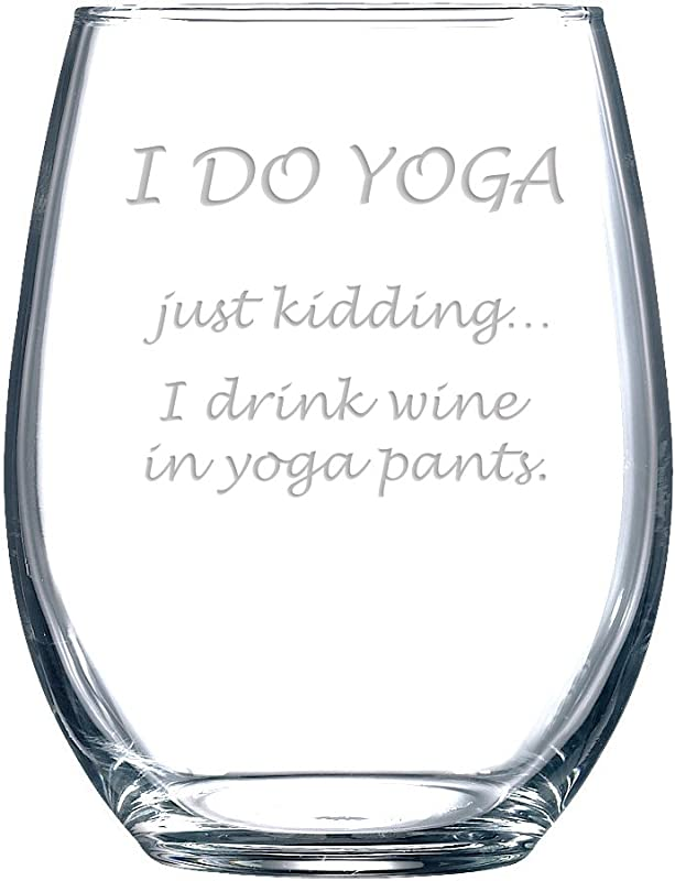 Funny Wine Glass For Adults With I Do Yoga Just Kidding I Drink Wine In Yoga Pants Saying Classic Stemless Wine Glass For Women