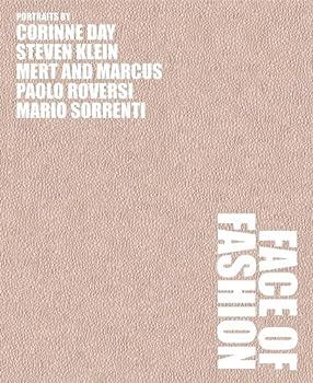 Face of Fashion  Photographs by Mert Alas & Marcus Piggott Corinne Day Steven Klein Paolo Roversi and Mario Sorrenti