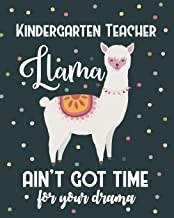 Kindergarten Teacher Llama Ain't Got Time For Your Drama: College Ruled Lined Notebook and Appreciation Gift for Nursery and Preschool Teachers