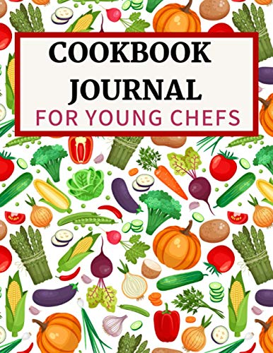 COOKBOOK JOURNAL FOR YOUNG CHEFS: Empty Recipe Notebook To Collect The Favorite Recipes You Love In Your Own Custom Cookbook   Nifty Gift For The ... Kitchen   (116-Recipe Journal and Organizer)