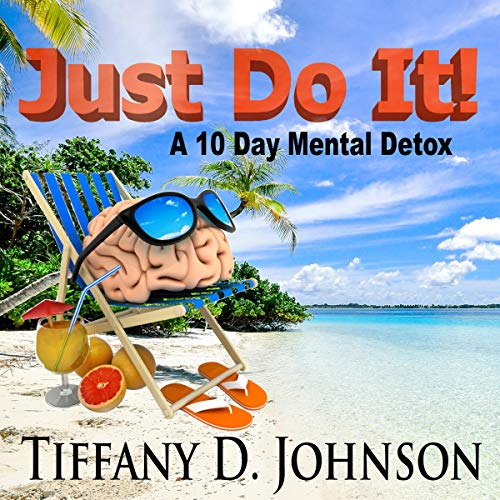 Just Do It! A 10 Day Mental Detox cover art