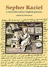 Sepher Raziel: A Sixteenth Century English Grimoire (Sourceworks of Ceremonial Magic Series)