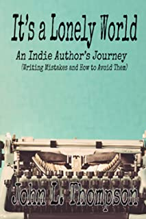 It's A Lonely World: An Indie Author's Journey (Writing Mistakes and How to Avoid Them)