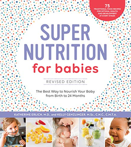 Super Nutrition for Babies, Revised Edition:The Best Way to Nourish Your Baby from Birth to 24 Months