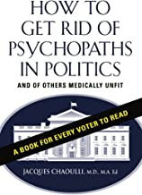 How to Get Rid of Psychopaths in Politics - And of Others Medically Unfit (English Edition)