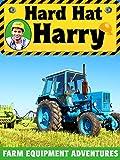 Hard Hat Harry: Farm Equipment Adventures