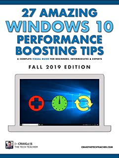27 Amazing Windows 10 Performance Boosting Tips: Fall 2019 Edition: A Complete Visual Guide For Beginners, Intermediates & Experts