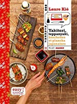 Yakitori, teppanyaki - Brochettes, grillades et plancha japonaises de Laure Kié