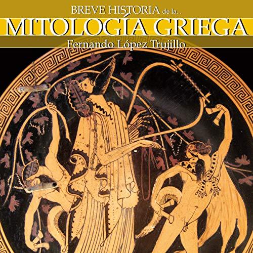 Breve historia de la mitología griega (Narración en Castellano) [Brief History of Greek Mythology - Castilian Narration] audiobook cover art