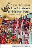 Das Geheimnis der Heiligen Stadt: Historischer Roman (Allgemeine Reihe. Bastei Lübbe Taschenbücher) (German Edition)