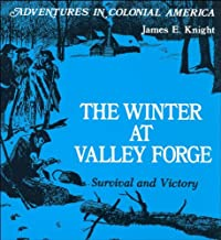 The Winter at Valley Forge: Survival and Victory (Adventures in Colonial America)
