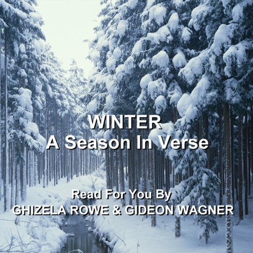Winter     A Season In Verse              By:                                                                                                                                 Thomas Hardy,                                                                                        William Blake,                                                                                        Christina Rossetti,                   and others                          Narrated by:                                                                                                                                 Ghizela Rowe,                                                                                        Gideon Wagner                      Length: 47 mins     8 ratings     Overall 3.6