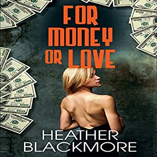For Money or Love                   By:                                                                                                                                 Heather Blackmore                               Narrated by:                                                                                                                                 Melissa Sternenberg                      Length: 10 hrs and 43 mins     5 ratings     Overall 4.6