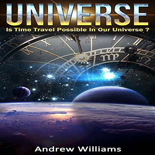 Universe: Is Time Travel Possible in Our Universe? audiobook cover art
