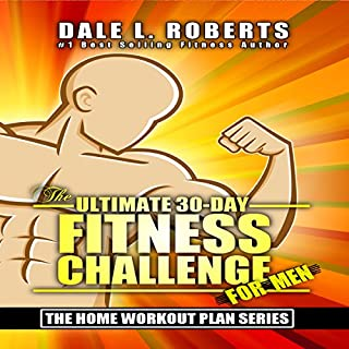 The Ultimate 30-Day Fitness Challenge for Men     The Home Workout Plan Bundle, Book 1              By:                                                                                                                                 Dale L. Roberts                               Narrated by:                                                                                                                                 Marcus Schweiz                      Length: 1 hr and 14 mins     2 ratings     Overall 5.0