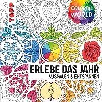 Colorful World - Erlebe das Jahr: Ausmalen und entspannen