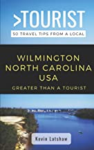 Greater Than a Tourist – Wilmington North Carolina USA: 50 Travel Tips from a Local (Greater Than a Tourist North Carolina...