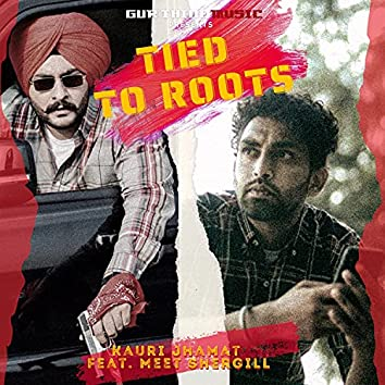 Tied to Roots (feat. Meet Shergill)