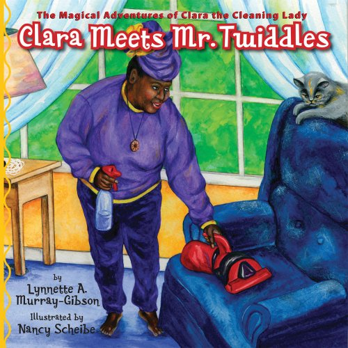 Clara Meets Mr. Twiddles (The Magical Adventures of Clara the Cleaning Lady, Band 1)