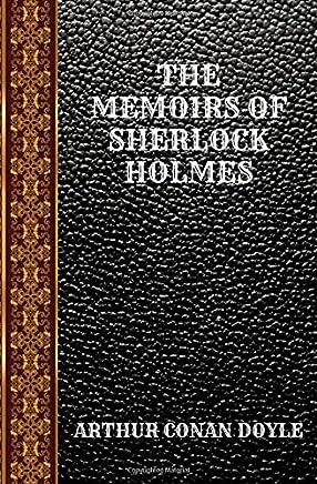THE MEMOIRS OF SHERLOCK HOLMES: BY ARTHUR CONAN DOYLE (CLASSIC BOOKS)