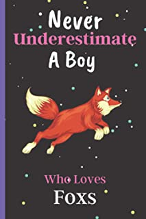 Never Underestimate A Boy Who Loves Foxs: Cute Foxs Lover Notebook, Black Lined Journal For Writing Notes, Foxs Notebook J...