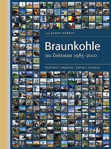 Braunkohle im Zeitraum 1985-2010: 125 Jahre DEBRIV