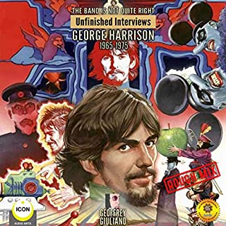 The Band Is Not Quite Right: Unfinished Interviews George Harrison 1965-1975 cover art