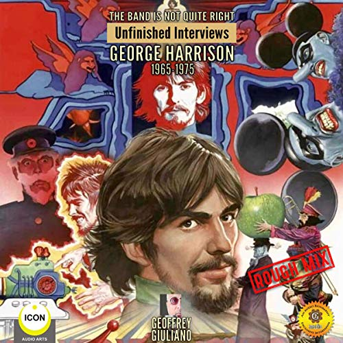 The Band Is Not Quite Right: Unfinished Interviews George Harrison 1965-1975                   By:                                                                                                                                 Geoffrey Giuliano                               Narrated by:                                                                                                                                 Geoffrey Giuliano                      Length: 1 hr and 4 mins     Not rated yet     Overall 0.0