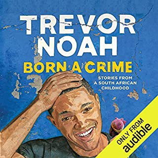 Born a Crime     Stories from a South African Childhood              By:                                                                                                                                 Trevor Noah                               Narrated by:                                                                                                                                 Trevor Noah                      Length: 8 hrs and 44 mins     119,957 ratings     Overall 4.9