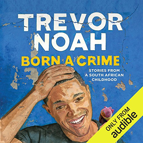 Born a Crime     Stories from a South African Childhood              By:                                                                                                                                 Trevor Noah                               Narrated by:                                                                                                                                 Trevor Noah                      Length: 8 hrs and 44 mins     122,573 ratings     Overall 4.9