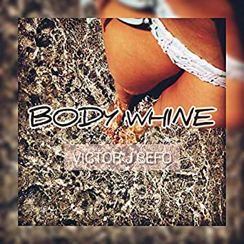 Body Whine