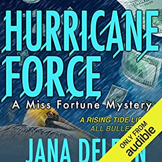 Hurricane Force     A Miss Fortune Mystery, Book 7              Written by:                                                                                                                                 Jana DeLeon                               Narrated by:                                                                                                                                 Cassandra Campbell                      Length: 8 hrs     6 ratings     Overall 5.0