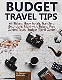 Budget Travel Tips: Air Tickets, Book hotels, Transfers, Excursions, Multi-visit-Tickets, Free Guided Tours (Budget Travel Guide!) [Idioma Inglés]