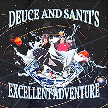 Deuce and Santi's Excellent Adventure