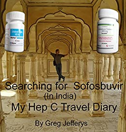 Searching for Sovaldi: Buying Generic Sofosbuvir in India: A Hepatitis C Survivor's Journal by [Greg Jefferys]